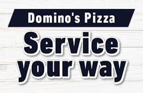 Domino's Pizza - Service your way